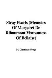 Cover of: Stray Pearls (Memoirs Of Margaret De Ribaumont Viscountess Of Bellaise) by Charlotte Mary Yonge