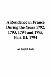 Cover of: A Residence in France During the Years 1792, 1793, 1794 and 1795, Part III. 1794 by An English Lady
