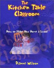 Cover of: The Kitchen Table Classroom | Dianne Wilton