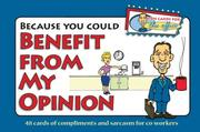 Cover of: Because You Could Benefit From My Opinion - Fun Cards for the Office | G & R Publishing