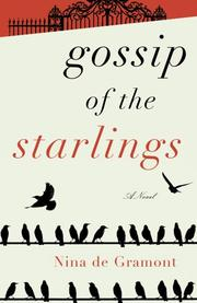 Cover of: Gossip of the starlings by Nina de Gramont