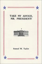 Cover of: Take My Advice, Mr. President! by Samuel W. Taylor