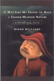 Cover of: It Was Like My Trying to Have a Tender-Hearted Nature | Diane Williams