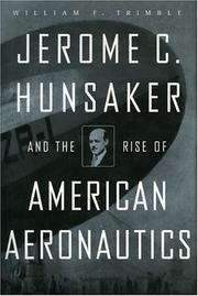 Cover of: Jerome C. Hunsaker and the Rise of the American Aeronautics | TRIMBLE WILLIAM F