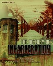 Cover of: The History of Incarceration (Incarceration Issues: Punishment, Reform, and Rehabilitation) | Roger Smith