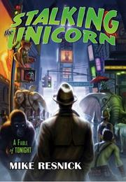 Cover of: Stalking the Unicorn by Mike Resnick