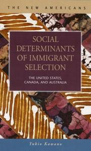 Cover of: Social Determinants of Immigrant Selection: The United States, Canada, And Australia (The New Americans: Recent Immigration and American Society) | Kawano, Yukio