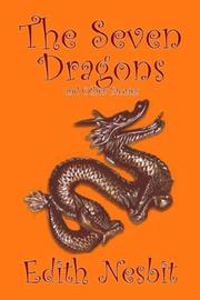 Cover of: The Seven Dragons and Other Stories | E. Nesbit