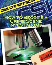 Cover of: How to Become a Crime Scene Investigator (Crime Scene Investigation) | Sue Hamilton