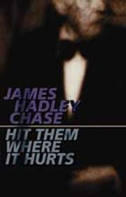 Cover of: Hit them where it hurts | James Hadley Chase