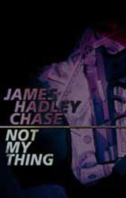 Cover of: Not my thing | James Hadley Chase