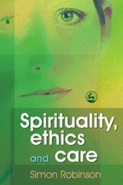 Cover of: Spirituality, Ethics and Care | Simon Robinson