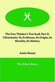Cover of: The Free Thinker's Text book Part II.   Christianity | Annie Wood Besant