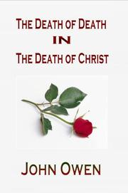 Cover of: The Death of Death in the Death of Christ by John Owen