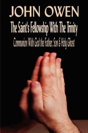 Cover of: John Owen on The Saints' Fellowship with the Trinity (Or, Of Communion with God the Father, Son & Holy Ghost Each Person Distinctly) | John Owen