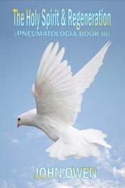 Cover of: John Owen on The Holy Spirit - The Spirit and Regeneration (Book III of Pneumatologia) (Pneumatologia) by John Owen