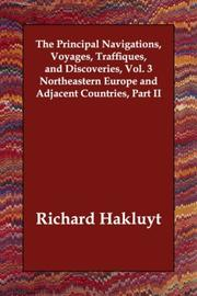 Cover of: The Principal Navigations, Voyages, Traffiques, and Discoveries, Vol. 3 Northeastern Europe and Adjacent Countries, Part II | Richard Hakluyt