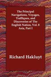 Cover of: The Principal Navigations, Voyages, Traffiques, and Discoveries of The English Nation, Vol. 8 Asia, Part I | Richard Hakluyt