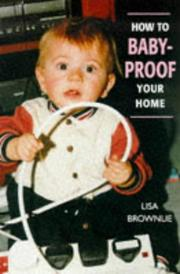 Cover of: How to Baby-Proof Your Home | Lisa Brownlie