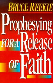 Cover of: Prophesying for Release of Faith by Bruck Reekie
