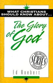 "Cover of: What Christians Should Know About . . . the Glory of God (The """"What Christians Should Know About ¹"""" Series) 