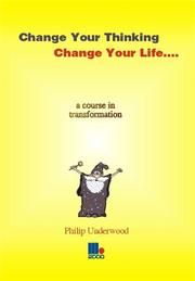 Cover of: Change your thinking - change your life | Philip Underwood