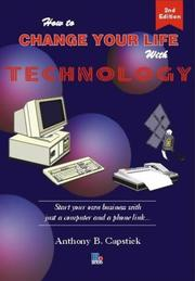 Cover of: How to Change Your Life with Technology | Anthony Capstick