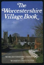 Cover of: The Worcestershire Village Book (Villages of Britain) | Worcester Federation of Women's Institutes