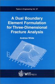 Cover of: A Dual Boundary Element Formulation for Three-Dimensional Fracture Analysis (Topics in Engineering Vol.37) | Andrew Wilde