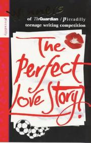 Cover of: The Perfect Love Story | Stories by winners of the Guardian/Picadilly writing competition for teenagers