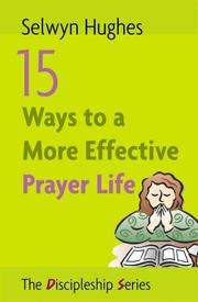 Cover of: 15 WAYS TO A MORE EFFECTIVE PRAYER LIFE | Selwyn Huges
