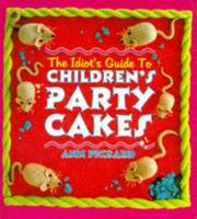 Cover of: The Idiot's Guide to Children's Party Cakes | Ann Pickard