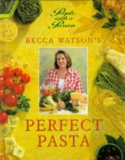Cover of: Becca Watson's Perfect Pasta (The People With a Passion Series) | Becca Watson