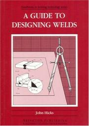 Cover of: A Guide to Designing Welds | John Hicks