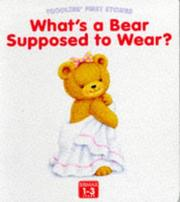 Cover of: What's a Bear Supposed to Wear? (Toddlers' First Stories) | Linda Worrall