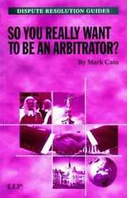Cover of: So You Really Want to Be an Arbitrator? (Dispute Resolution Guides) | Cato