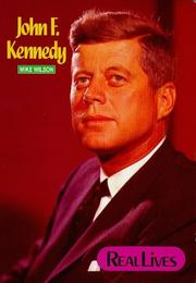Cover of: John F. Kennedy (Real Lives - Politics) by Mike Wilson