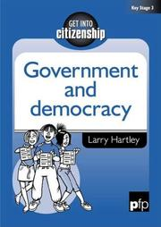 Cover of: Government and Democracy (Get into Citizenship) | Larry Hartley