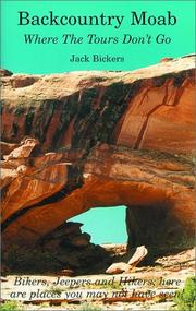 Cover of: Backcountry Moab - Where The Tours Don't Go by Jack Bickers