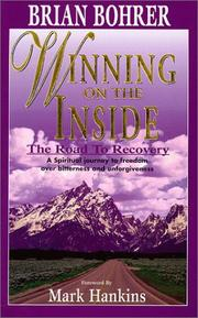 Cover of: Winning on the Inside - The road to recovery - A spiritual journey to freedom over bitterness and unforgiveness | Brian Bohrer
