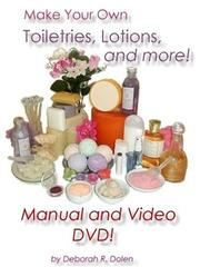 Cover of: Make Your Own Lotion, Toiletries, and More! (Manual and DVD Video) by Deborah R. Dolen