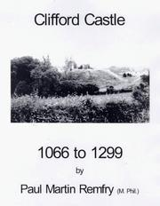 Cover of: Clifford Castle, 1066 to 1299 | Paul Martin Remfry