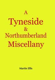 Cover of: A Tyneside and Northumberland Miscellany | Martin Ellis