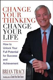 Cover of: Change Your Thinking, Change Your Life by Brian Tracy