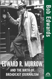 Cover of: Edward R. Murrow and the birth of broadcast journalism by Edwards, Bob