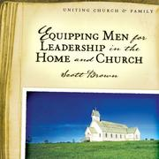 Cover of: Equipping Men for Leadership in the Home and Church | Scott Brown