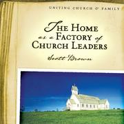 Cover of: The Home as a Factory of Church Leaders | Scott Brown