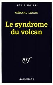 Cover of: Le syndrome du volcan | Gérard Lecas