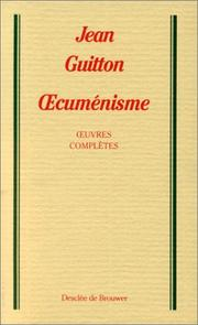 Cover of: Oecuménisme. Oeuvres complètes, tome 6 | Jean Guitton