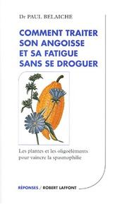 Cover of: Comment traiter son angoisse et sa fatigue sans se droguer | Paul Belaiche